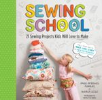 Sewing School : 21 Sewing Projects Kids Will Love to Make - Andria Lisle