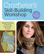 The Crocheter's Skill-Building Workshop : Essential Techniques for Becoming a More Versatile, Adventurous Crocheter - Dora Ohrenstein