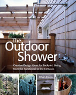 The Outdoor Shower : Creative design ideas for backyard living, from the functional to the fantastic - Ethan Fierro