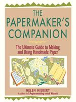 The Papermaker's Companion : The Ultimate Guide to Making and Using Handmade Paper - Helen Hiebert