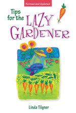 Tips for the Lazy Gardener - Linda Tilgner