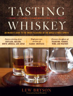 Tasting Whiskey : An Insider's Guide to the Unique Pleasures of the World's Finest Spirits - Lew Bryson