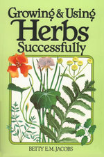 Growing & Using Herbs Successfully - Betty E. M. Jacobs