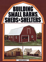 Building Small Barns, Sheds & Shelters - Monte Burch