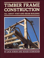 Timber Frame Construction : All About Post-and-Beam Building - Jack A. Sobon