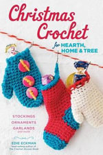 Christmas Crochet for Hearth, Home, and Tree : Make Your Own Stockings, Ornaments, Garlands, and More - Edie Eckman