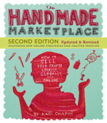 The Handmade Marketplace : How to Sell Your Crafts Locally, Globally, and Online - Kari Chapin