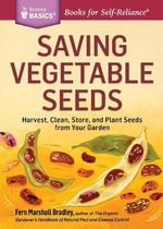 Saving Vegetable Seeds : Harvest, Clean, Store, and Plant Seeds from Your Garden. A Storey BASICS Title - Fern Marshall Bradley