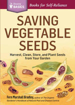 Saving Vegetable Seeds : Harvest, Clean, Store, and Plant Seeds from Your Garden. A Storey BASICS® Title - Fern Marshall Bradley