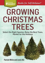 Growing Christmas Trees : Market for the Holidays. A Storey BASICS Title - Patrick White