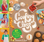 Cooking Class : 50 Fun Recipes Kids Will Love to Make (and Eat!) - Deanna F. Cook