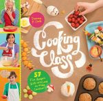 Cooking Class : 57 Fun Recipes Kids Will Love to Make (and Eat!) - Deanna F. Cook