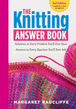 The Knitting Answer Book, 2nd Edition : Solutions to Every Problem You'll Ever Face; Answers to Every Question You'll Ever Ask - Margaret Radcliffe