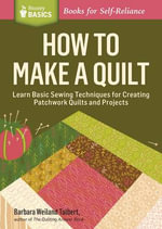 How to Make a Quilt : Learn Basic Sewing Techniques for Creating Patchwork Quilts and Projects. a Storey Basics Title - Barbara Weiland Talbert