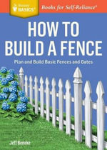 How to Build a Fence : Plan and Build Basic Fences and Gates. A Storey BASICS Title - Jeff Beneke