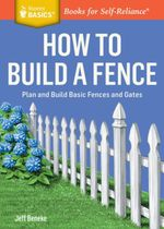 How to Build a Fence : Plan and Build Basic Fences and Gates. A Storey BASICS® Title - Jeff Beneke