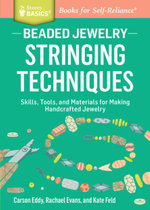 Beaded Jewelry : Stringing Techniques: Skills, Tools, and Materials for Making Handcrafted Jewelry. A Storey Basics ® Title - Carson Eddy