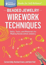 Beaded Jewelry : Skills, Tools, and Materials for Making Handcrafted Jewelry. A Storey BASICS Title - Carson Eddy