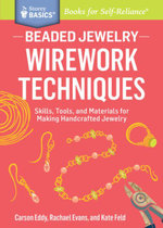 Beaded Jewelry : Wirework Techniques: Skills, Tools, and Materials for Making Handcrafted Jewelry. A Storey Basics® Title - Carson Eddy