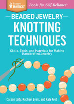 Beaded Jewelry : Knotting Techniques: Skills, Tools, and Materials for Making Handcrafted Jewelry. A Storey Basics ® Title - Carson Eddy