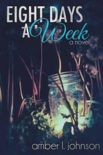 Eight Days a Week - Amber L Johnson