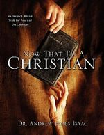 Now That I'm A Christian - Dr. Andrew James Isaac