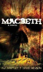 Macbeth : The Novel - A J Hartley