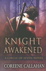 Knight Awakened : Circle of Seven Novels - Coreene Callahan