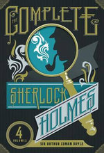 The Complete Sherlock Holmes : The Adventures of Sherlock Holmes, the Reminiscences of Sherlock Holmes, the Return of Sherlock Holmes, the Memoirs of Sherlock Holmes, the Casebook of Sherlock Holmes - Sir Arthur Conan Doyle