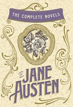 The Complete Novels of Jane Austen : Emma, Pride and Prejudice, Sense and Sensibility, Northanger Abbey, Mansfield Park, Persuasion, and Lady Susan - Jane Austen