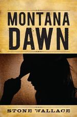 Montana Dawn : The Lonesome Wind - Stone Wallace