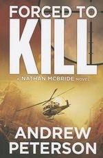 Forced to Kill : Nathan McBride Novels - Andrew Peterson