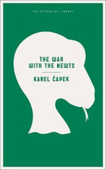 The War with the Newts : Neversink Library - Karel Capek