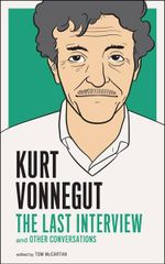 Kurt Vonnegut : The Last Interview and Other Conversations - Kurt Vonnegut