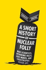 A Short History of Nuclear Folly - Rudolph Herzog