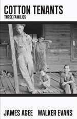 Cotton Tenants : Three Families - James Agee