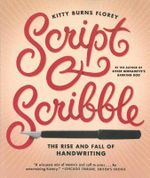 Script & Scribble : The Rise and Fall of Handwriting - Kitty Burns Florey