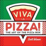 Viva La Pizza! the Art of the Pizza Box - Scott Wiener
