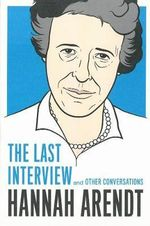 Hannah Arendt : the Last Interview - Hannah Arendt