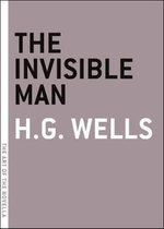 The Invisible Man : Art of the Novella    - H. G. Wells