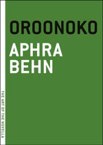 Oroonoko : Or, The Royal Slave, A True Story - Aphra Behn
