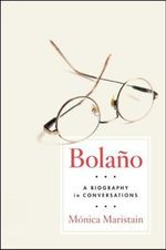 Bolano : a Biography - Monica Maristain