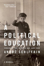 A Political Education : Coming of Age in Paris and New York - Andre Schiffrin
