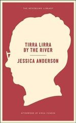 Tirra Lirra by the River : A Novel - Jessica Anderson