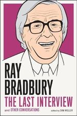 Ray Bradbury: the Last Interview : And Other Conversations - Ray Bradbury