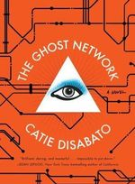 The Ghost Network : A Novel - Catie Disabato