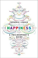 Happiness : A Philosopher's Guide - Frederic Lenoir