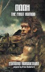 Daah, the First Human - Edmond Haraucourt
