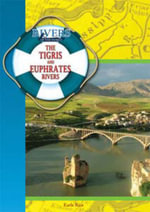 The Tigris and Euphrates Rivers : Rivers of the World - Earle Rice, Jr.