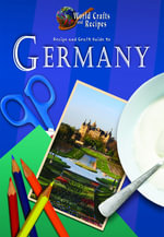 Recipe and Craft Guide to Germany : World Crafts and Receipes - Julia Harms